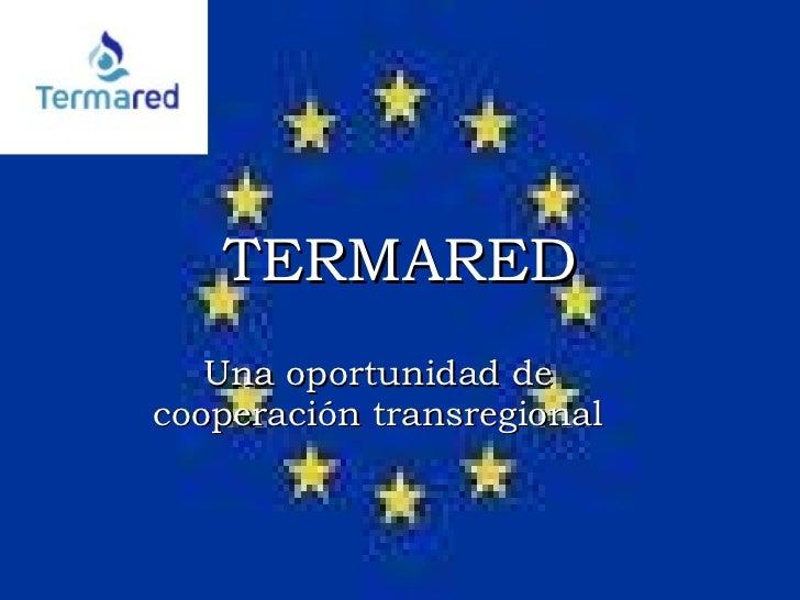 TERMARED Una oportunidad de cooperación transregional