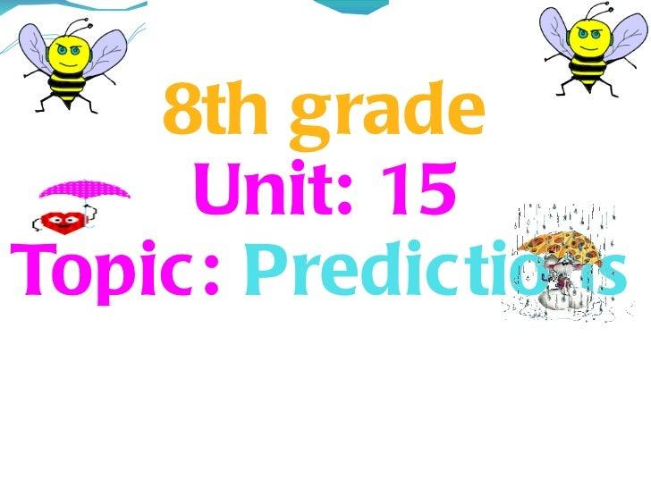8th grade Unit: 15 Topic:  Predictions
