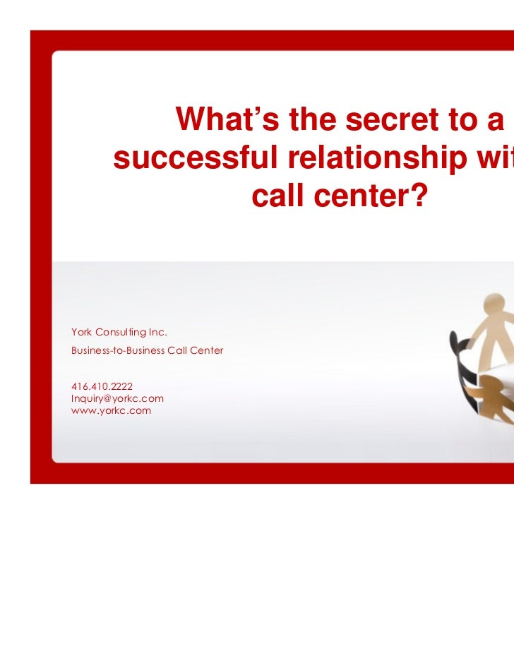 What's the secret to a        successful relationship with a                call center?York Consulting Inc.Business-to-Bu...