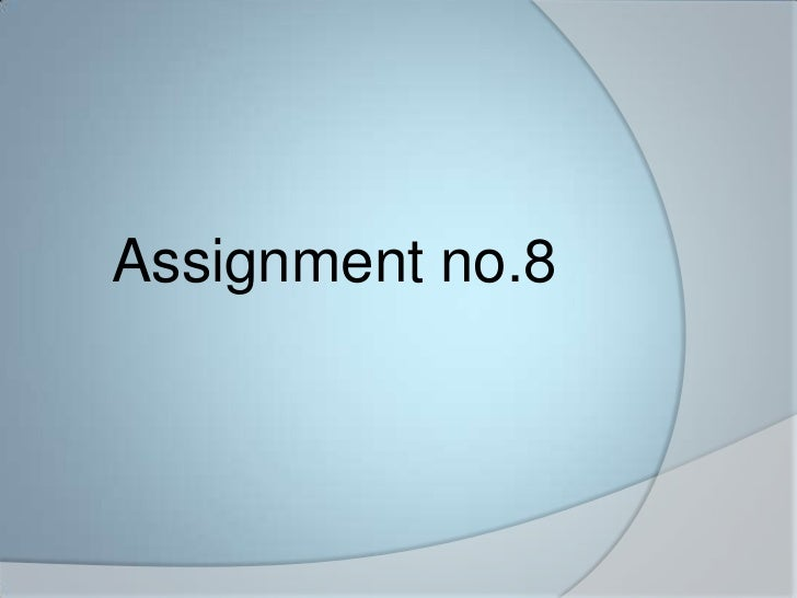 <br />Assignment no.8<br />
