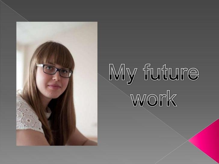 My future <br />work<br />