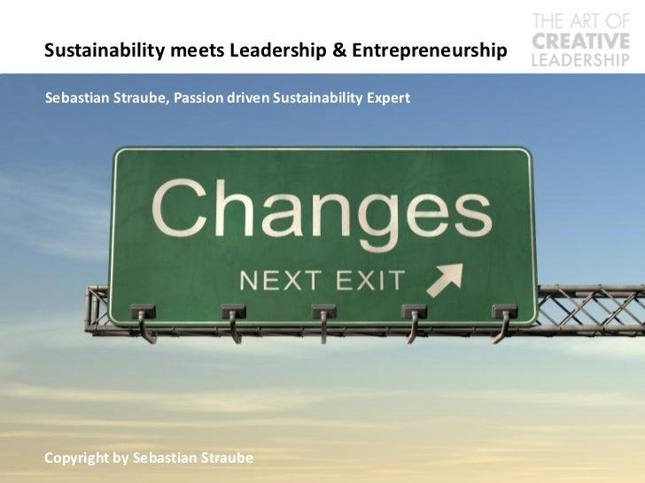 Sustainability meets Leadership & EntrepreneurshipSebastian Straube, Passion driven Sustainability ExpertCopyright by Seba...