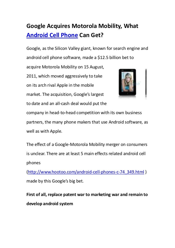 Google Acquires Motorola Mobility, What Android Cell Phone Can Get?<br />36290251961515Google, as the Silicon Valley giant...