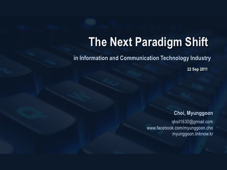 The Next Paradigm Shift <br />in Information and Communication Technology Industry<br />22 Sep 2011<br />Choi, Myunggoon<b...