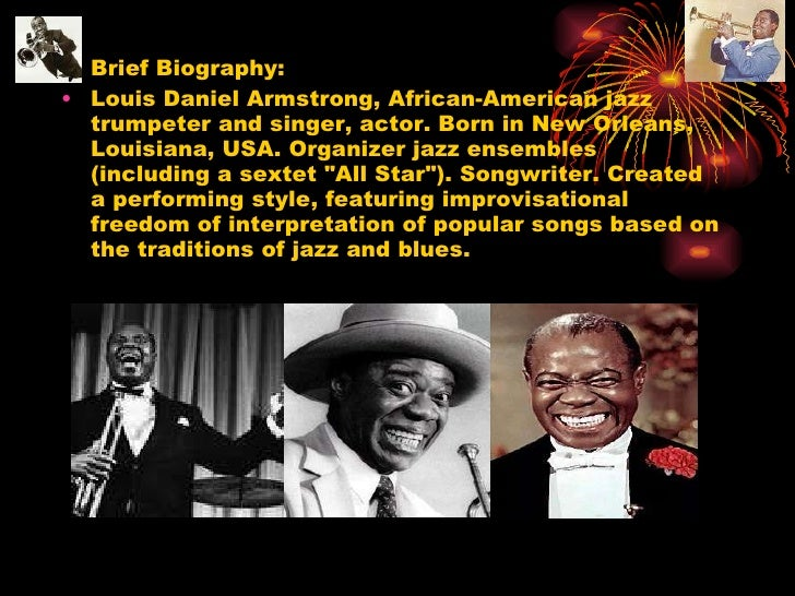 a biography of louis daniel armstrong the american jazz trumpeter Louis armstrong an american jazz trumpeter of the  louis daniel armstrong august 4 1901 july 6 1971 nicknamed  biography of george benson with pictures.
