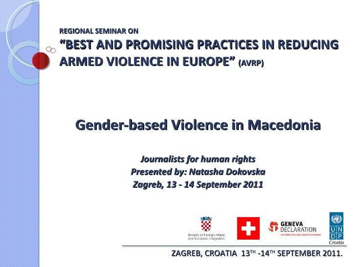 "REGIONAL SEMINAR ON  ""BEST AND PROMISING PRACTICES IN REDUCING ARMED VIOLENCE IN EUROPE""  (AVRP)  Gender-based Violence  i..."