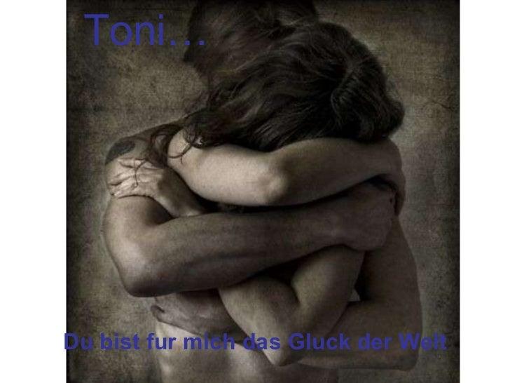 Toni… Du bist fur mich das Gluck der Welt