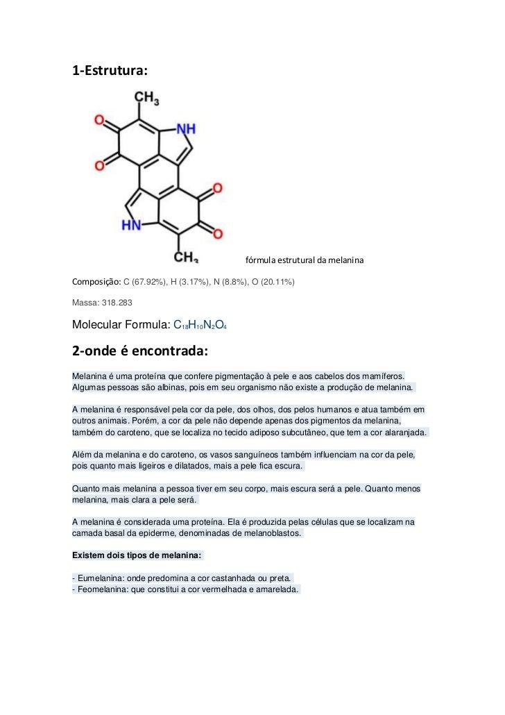 1-Estrutura:                                            fórmula estrutural da melaninaComposição: C (67.92%), H (3.17%), N...