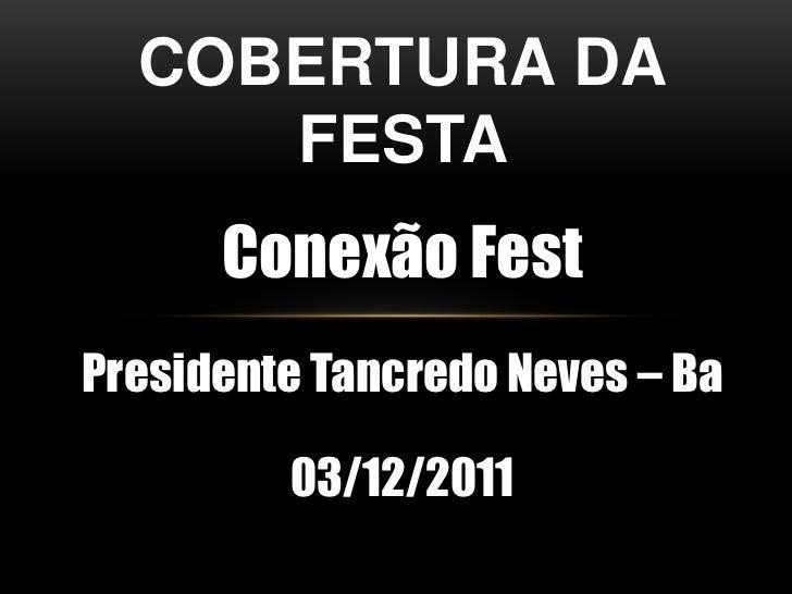 COBERTURA DA     FESTA      Conexão FestPresidente Tancredo Neves – Ba         03/12/2011