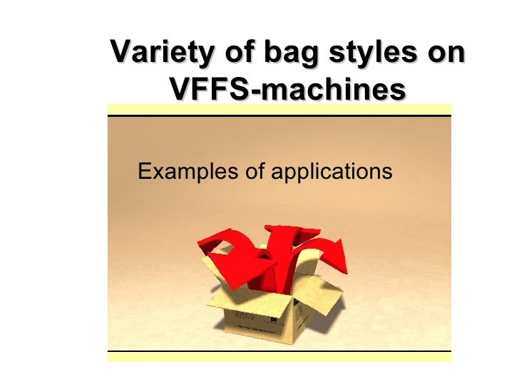 Variety of bag styles on VFFS-machines Examples of applications