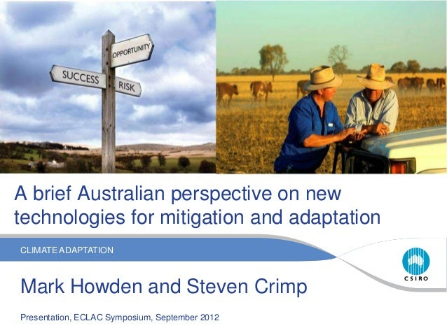 CLIMATE ADAPTATION A brief Australian perspective on new technologies for mitigation and adaptation Mark Howden and Steven...