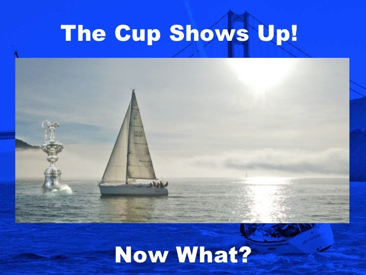 The Cup Shows Up!  Now What?
