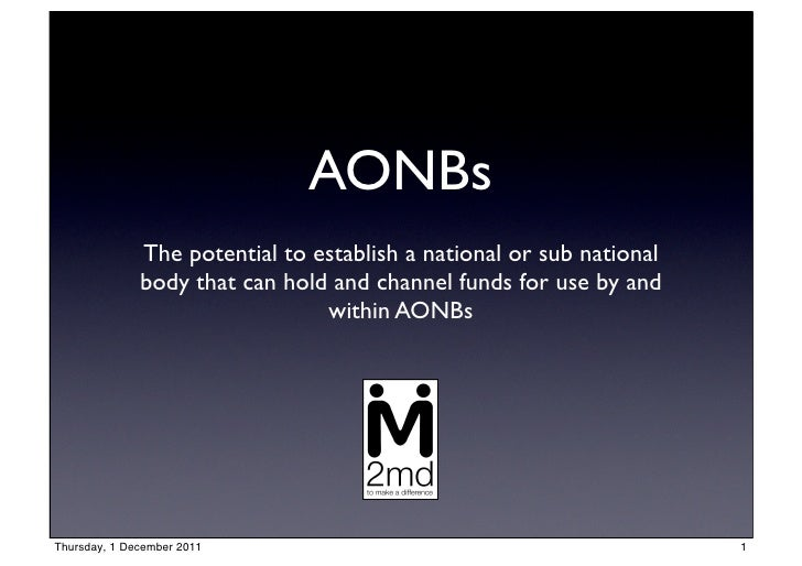 AONBs              The potential to establish a national or sub national              body that can hold and channel funds...