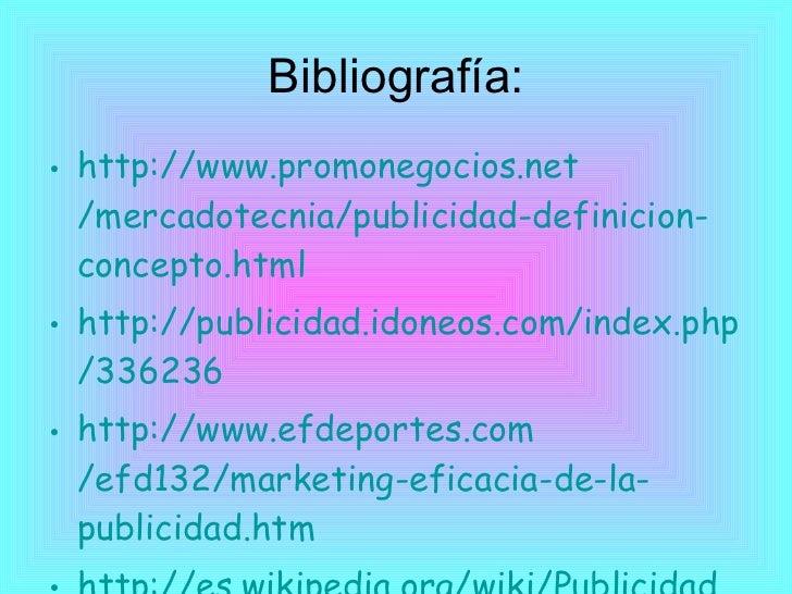 Bibliografía: <ul><li>http:// www.promonegocios.net /mercadotecnia/publicidad- definicion - concepto.html   </li></ul><ul>...