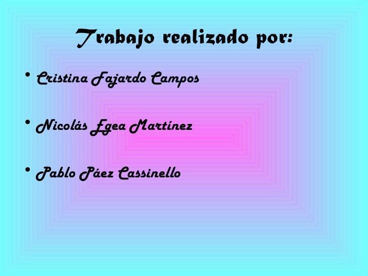 Trabajo realizado por: <ul><li>Cristina Fajardo Campos </li></ul><ul><li>Nicolás Egea Martínez </li></ul><ul><li>Pablo Páe...
