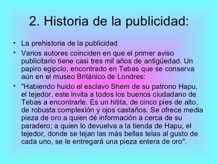2. Historia de la publicidad: <ul><li>La prehistoria de la publicidad </li></ul><ul><li>Varios autores coinciden en que el...