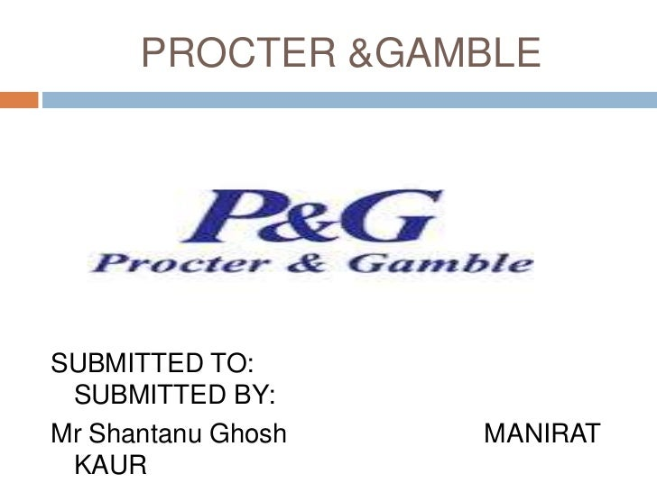 PROCTER &GAMBLESUBMITTED TO: SUBMITTED BY:Mr Shantanu Ghosh   MANIRAT KAUR