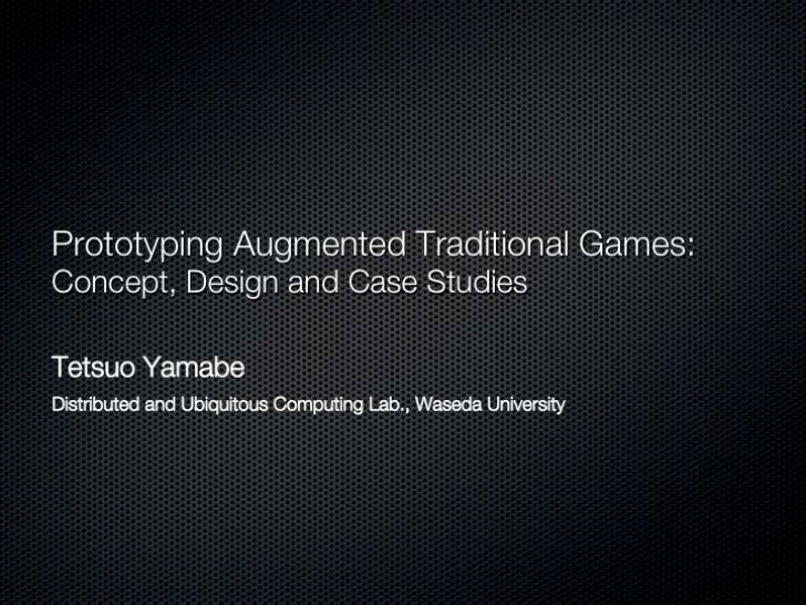 Prototyping Augmented Traditional Games: Concept, Design and Case Studies