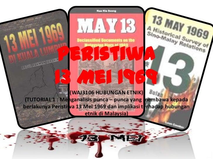 Peristiwa            13 Mei 1969                   (WAJ3106 HUBUNGAN ETNIK)(TUTORIAL 1 : Menganalisis punca – punca yang m...