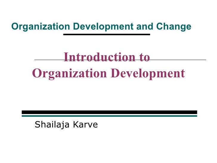 Organization Development and Change        Introduction to    Organization Development    Shailaja Karve