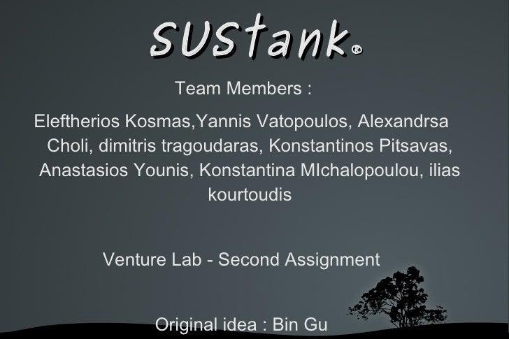 SUStank                   ®                 Team Members :Eleftherios Kosmas,Yannis Vatopoulos, Alexandrsa Choli, dimitr...
