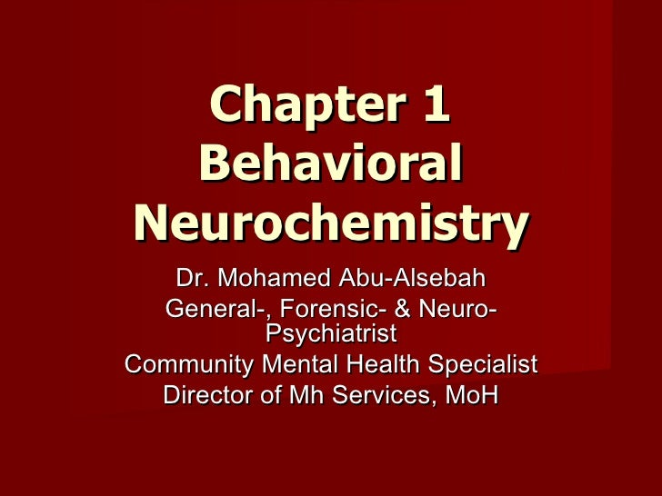 Chapter 1  BehavioralNeurochemistry   Dr. Mohamed Abu-Alsebah  General-, Forensic- & Neuro-           PsychiatristCommunit...