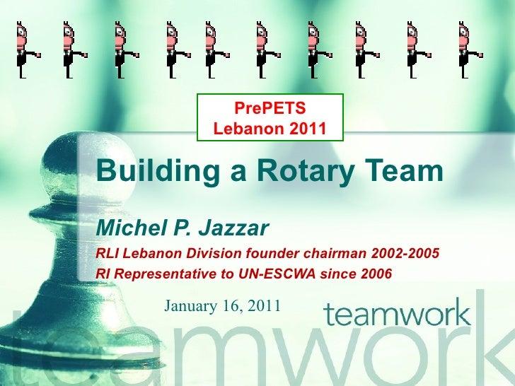 PrePETS                Lebanon 2011Building a Rotary TeamMichel P. JazzarRLI Lebanon Division founder chairman 2002-2005RI...