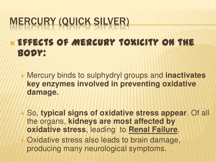 mercury poisoning Mercury in any form is poisonous, with mercury toxicity most commonly affecting the neurologic, gastrointestinal (gi) and renal organ systems poisoning.