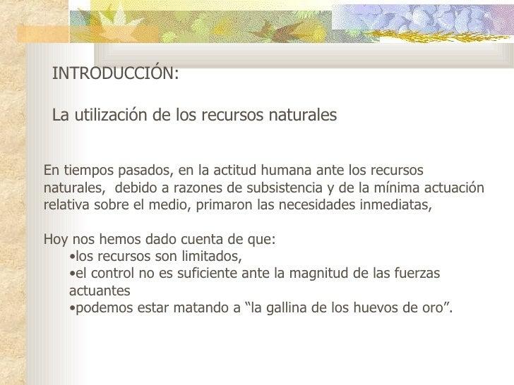INTRODUCCIÓN:  La utilización de los recursos naturales <ul><li>E n tiempos  pasados, en  la actitud humana ante los recu...