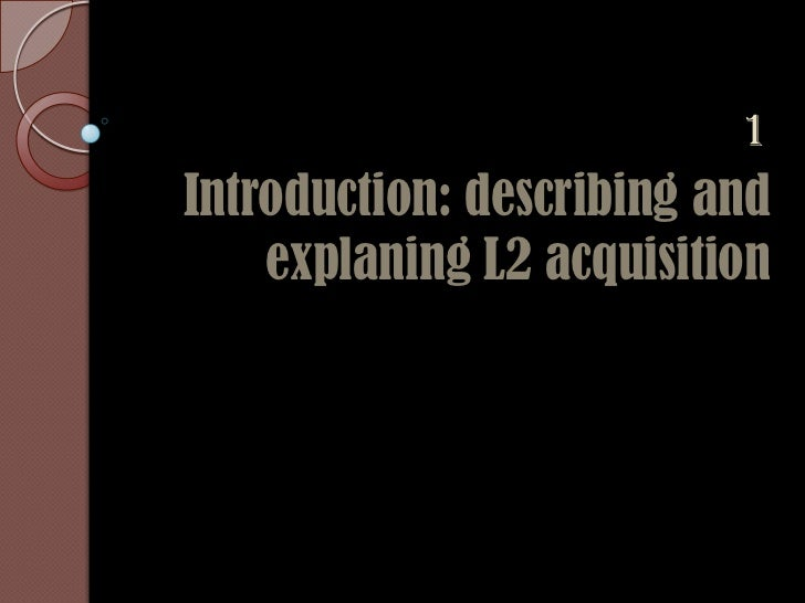 1Introduction: describing and    explaning L2 acquisition