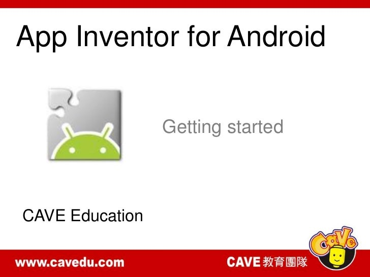 App Inventor for Android                 Getting startedCAVE Education