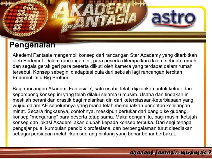 Pengenalan  Akademi Fantasia mengambil konsep dari rancangan Star Academy yang diterbitkan oleh Endemol. Dalam rancangan i...