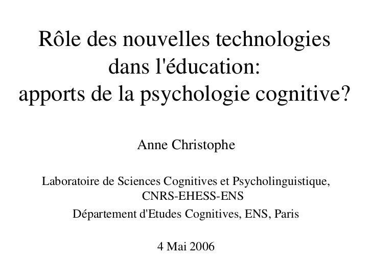 Rôle des nouvelles technologies          dans léducation:apports de la psychologie cognitive?                    Anne Chri...