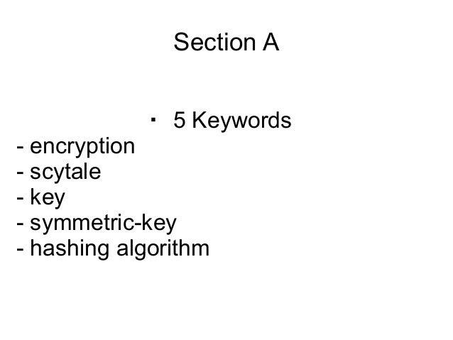 Section A            ・ 5 Keywords- encryption- scytale- key- symmetric-key- hashing algorithm