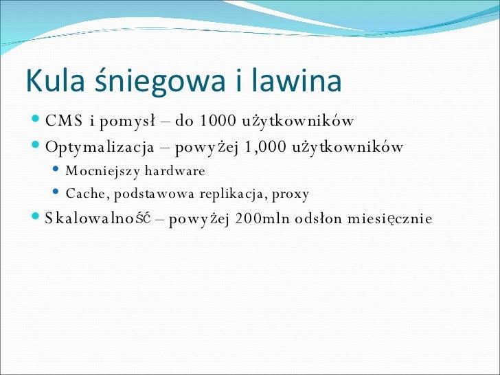 Kula śniegowa i lawina <ul><li>CMS i pomysł – do 1000 użytkowników </li></ul><ul><li>Optymalizacja – powyżej 1,000 użytkow...