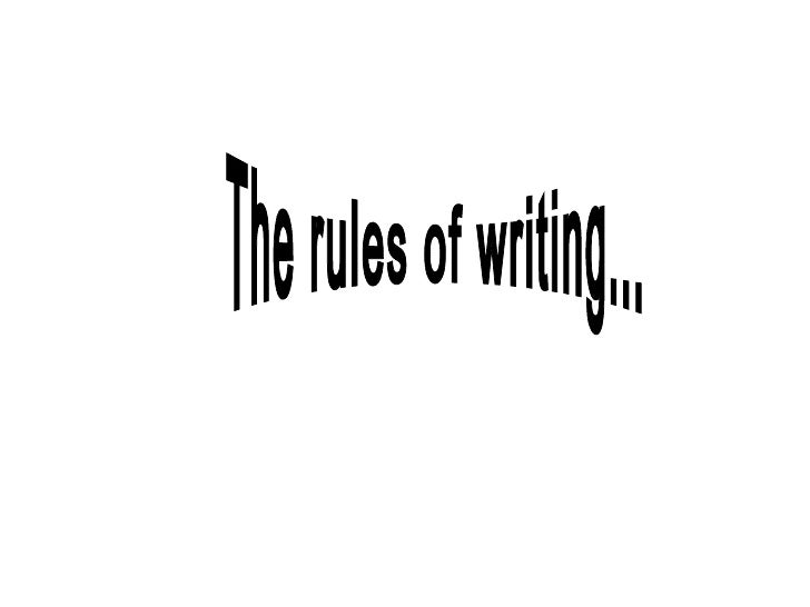 The rules of writing...