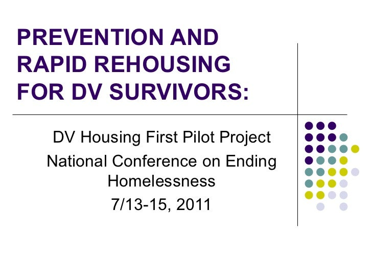 PREVENTION AND RAPID REHOUSING FOR DV SURVIVORS: DV Housing First Pilot Project National Conference on Ending Homelessness...
