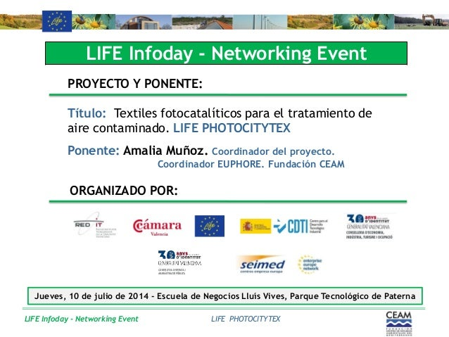 LIFE Infoday - Networking Event LIFE Infoday - Networking Event PROYECTO Y PONENTE: Título: Textiles fotocatalíticos para ...