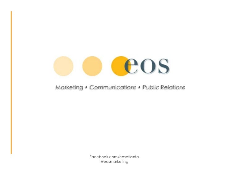 Marketing • Communications • Public Relations           Facebook.com/eosatlanta                @eosmarketing