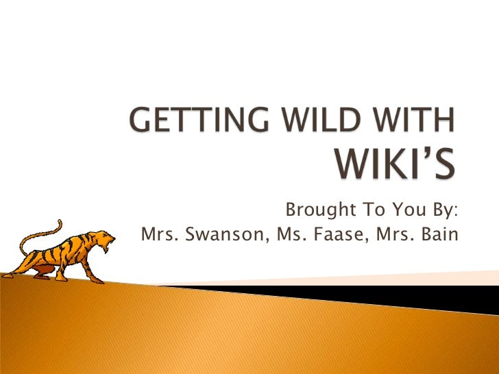 Brought To You By:Mrs. Swanson, Ms. Faase, Mrs. Bain