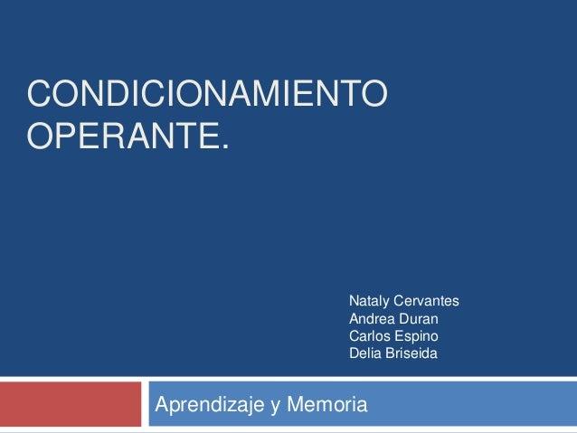 CONDICIONAMIENTOOPERANTE.                        Nataly Cervantes                        Andrea Duran                     ...