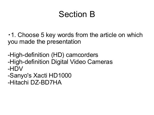 Section B・1. Choose 5 key words from the article on whichyou made the presentation-High-definition (HD) camcorders-High-de...