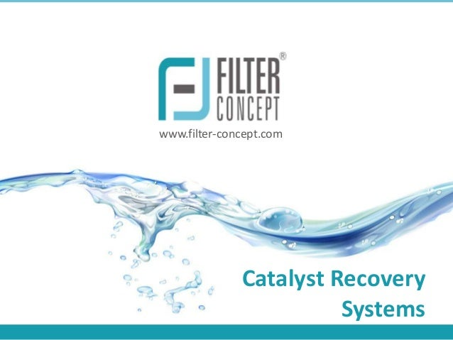 www.filter-concept.com              Catalyst Recovery                        Systems