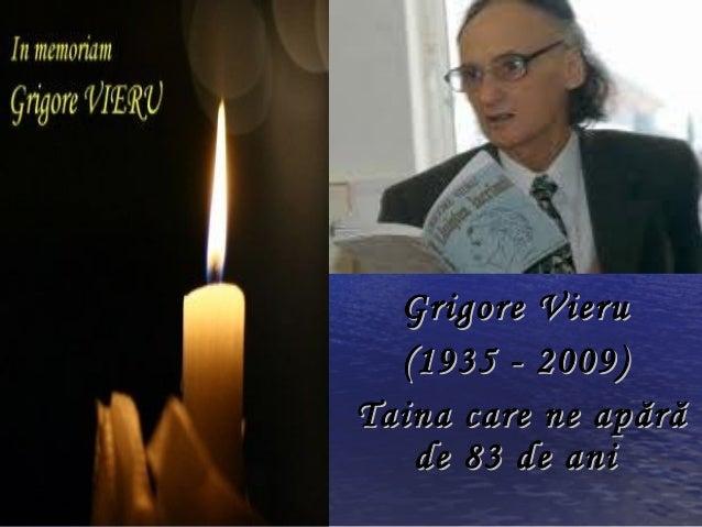 Grigore Vieru  (1935 - 2009)Taina care ne ap ără   de 83 de ani