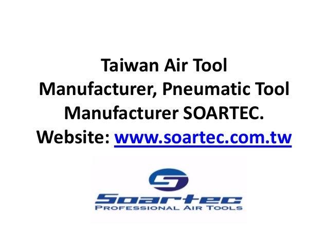 Taiwan Air Tool Manufacturer, Pneumatic Tool Manufacturer SOARTEC. Website: www.soartec.com.tw