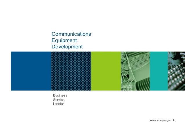 CommunicationsEquipmentDevelopmentBusinessServiceLeader                 www.company.co.kr