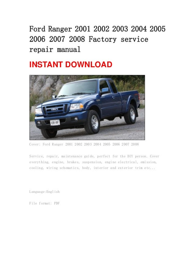 Ford Ranger 2001 2002 2003 2004 20052006 2007 2008 Factory servicerepair manualINSTANT DOWNLOADCover: Ford Ranger 2001 200...