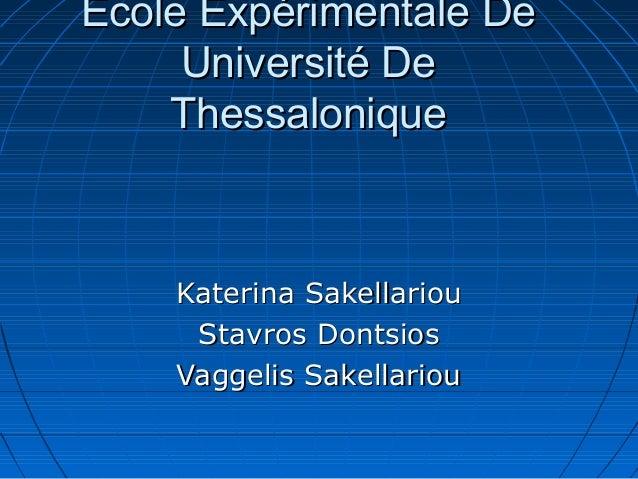 Ecole Expérimentale DeEcole Expérimentale DeUniversité DeUniversité DeThessaloniqueThessaloniqueKaterina SakellariouKateri...