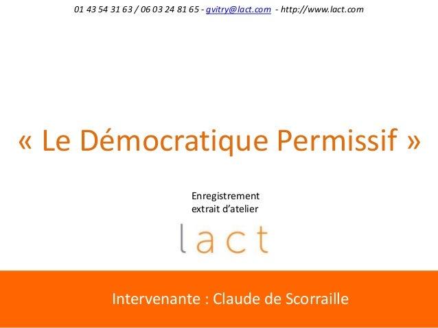 01 43 54 31 63 / 06 03 24 81 65 - gvitry@lact.com - http://www.lact.com« Le Démocratique Permissif »Enregistrementextrait ...