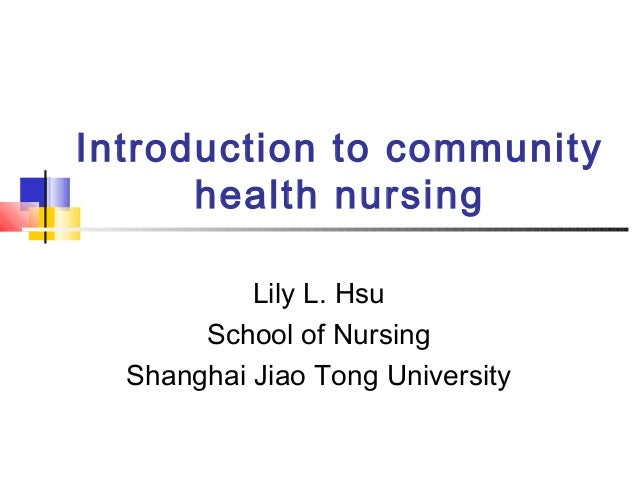 Introduction to communityhealth nursingLily L. HsuSchool of NursingShanghai Jiao Tong University